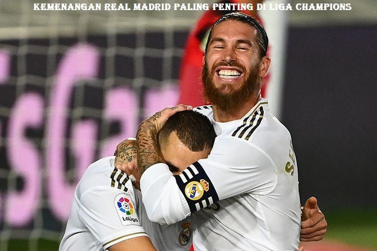Kemenangan Real Madrid Paling Penting Di Liga Champions