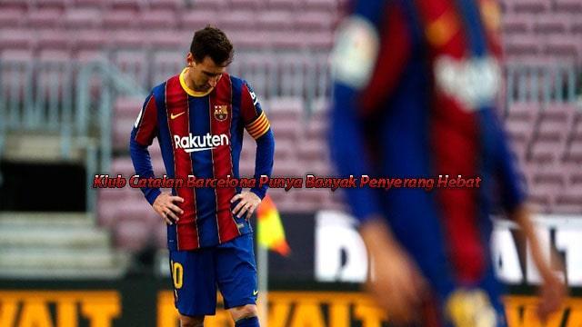 Klub Catalan Barcelona Punya Banyak Penyerang Hebat
